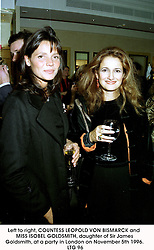 Left to right, COUNTESS LEOPOLD VON BISMARCK and MISS ISOBEL GOLDSMITH, daughter of Sir James Goldsmith, at a party in London on November 5th 1996.   LTG 96