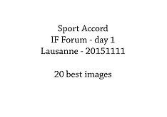 20151111 Sport Accord - IF Forum 2015 - day 1 - 20 best photos