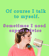Famous humourous quotes series: Of course I talk to myself. Sometimes I need expert advice