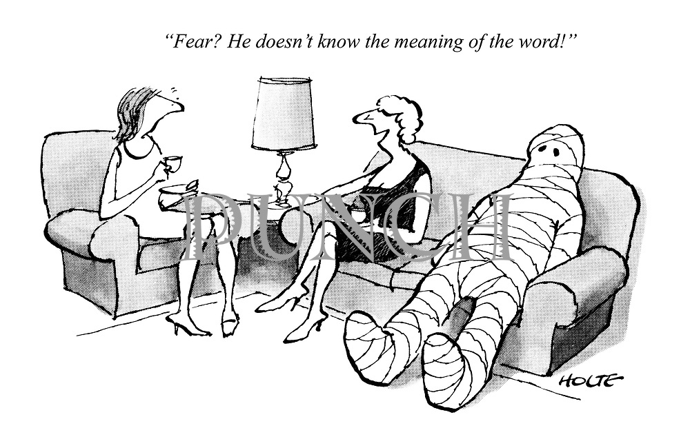 """""""Fear? He doesn't know the meaning of the word!"""""""