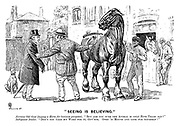 """Seeing is Believing."" Nervous old gent (buying a horse for business purposes). ""But are you sure the animal is only five years old?"" Indignant dealer. ""Don't you take my word for it, guv'nor. Open 'is mouth and look for yourself!"""