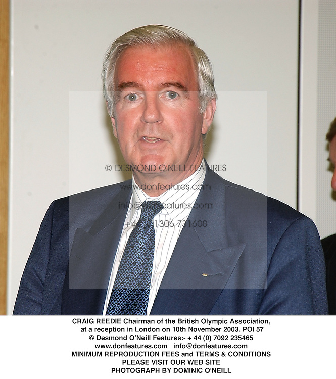 CRAIG REEDIE Chairman of the British Olympic Association, at a reception in London on 10th November 2003.POI 57
