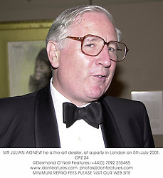 JULIAN AGNEW he is the art dealer, at a party in London on 5th July 2001.OPZ 24