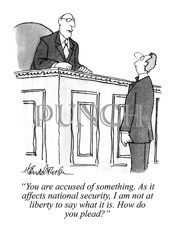 """""""You are accused of something. As it affects national security, I am not at liberty to say what it is. How do you plead?"""""""