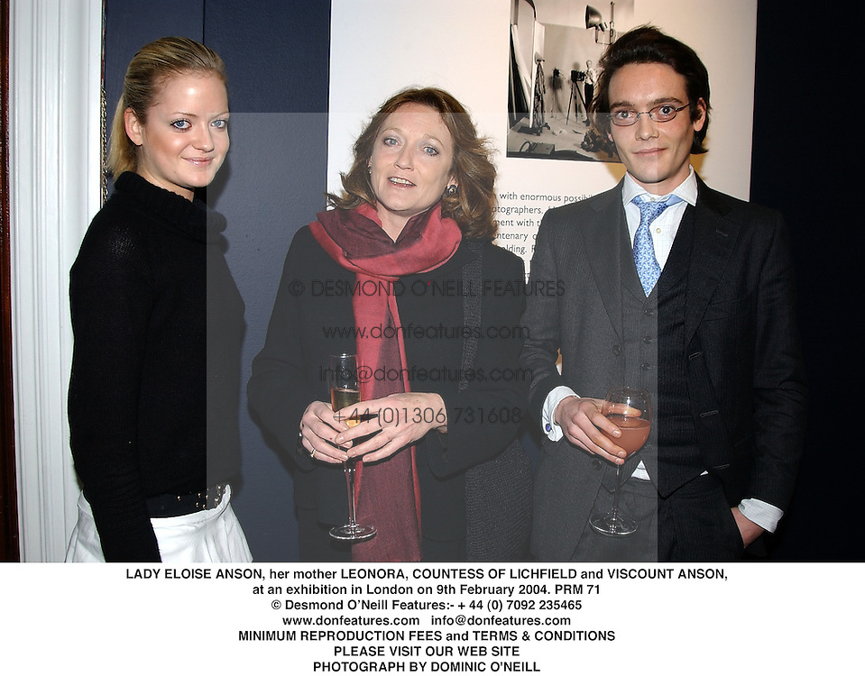 LADY ELOISE ANSON, her mother LEONORA, COUNTESS OF LICHFIELD and VISCOUNT ANSON, at an exhibition in London on 9th February 2004.PRM 71