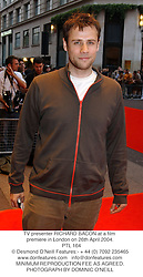 TV presenter RICHARD BACON at a film premiere in London on 26th April 2004.<br /> PTL 164