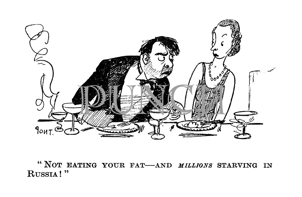 """Not eating your fat - and millions starving in Russia!"""
