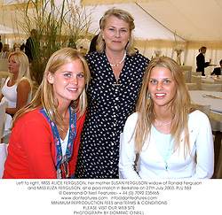 Left to right, MISS ALICE FERGUSON, her mother SUSAN FERGUSON widow of Ronald Ferguson and MISS ELIZA FERGUSON, at a polo match in Berkshire on 27th July 2003.PLU 583