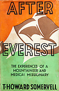 After Everest - The experiences of a mountaineer and medical missionary T Howard Somervell, Hodder & Stoughton, London, 1936