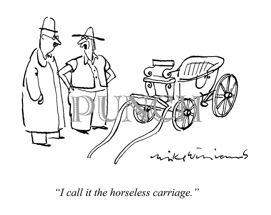 """I call it the horseless carriage."""