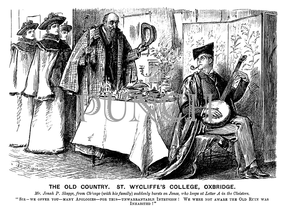"""The Old Country. St Wycliffe's College, Oxbridge. Mr Jonah P Skeggs, from Chicago (with his family) suddenly bursts on Jones, who keeps at Letter A in the cloisters. """"Sir - we offer you - many apologies - for this - unwarrantable intrusion! We were not aware the old ruin was inhabited!"""""""
