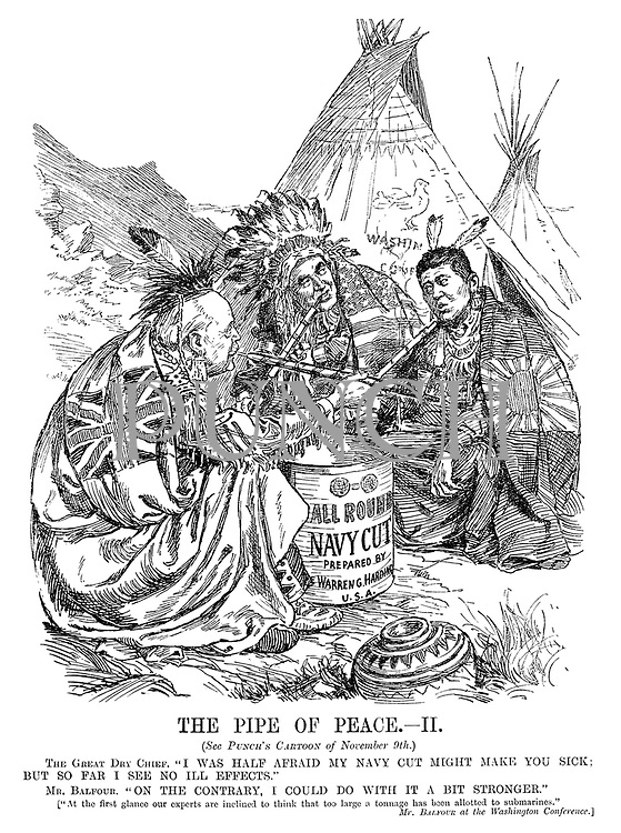"The Pipe of Peace. - II. (See Punch's cartoon of November 9th.) The Great Dry Chief. ""I was half afraid my navy cut might make you sick; But so far I see no ill effects."" Mr Balfour. ""On the contrary, I could do with it a bit stronger."" [""At the first glance our experts are inclined to think that too large a tonnage has been allotted to submarines."" Mr Balfour at the Washington Conference.]"