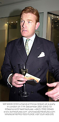 MR MARK DYER a friend of Prince William at a party in London on 11th December 2001.OWG 13