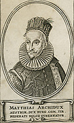 Matthias of Austria (1557-1619) Holy Roman Emperor from 1612.