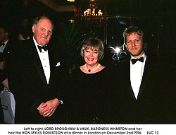 Left to right, LORD BROUGHAM & VAUX, BARONESS WHARTON and her heir the HON.MYLES ROBERTSON at a dinner in London on December 2nd1996.<br /> LUC 13