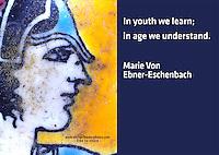 Quote:  In youth we learn; in age we understand.  By Marie Von Ebner-Eschenbach.  Meme.