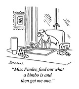 """Miss Pinder, find out what a bimbo is and then get me one."""