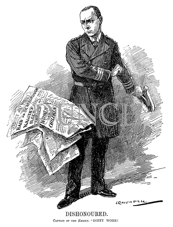 """Dishonoured. Captain of the Emden. """"Dirty work! (Captain Karl von Muller looks disapprovingly at the Sydney Press and the headline Raid on Scarborough - Kaiser's Fleet Shells Women and Children)"""