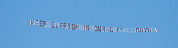 Liverpool, England - Saturday, October 20, 2007: A place circles Goodison Park with a banner reading 'Keep Everton in Our City'  during the 206th Merseyside Derby match at Goodison Park. (Photo by David Rawcliffe/Propaganda)