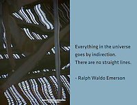Quote:   Everything in the universe goes by indirection. There are no straight lines.  By Ralph Waldo Emerson.  Meme.
