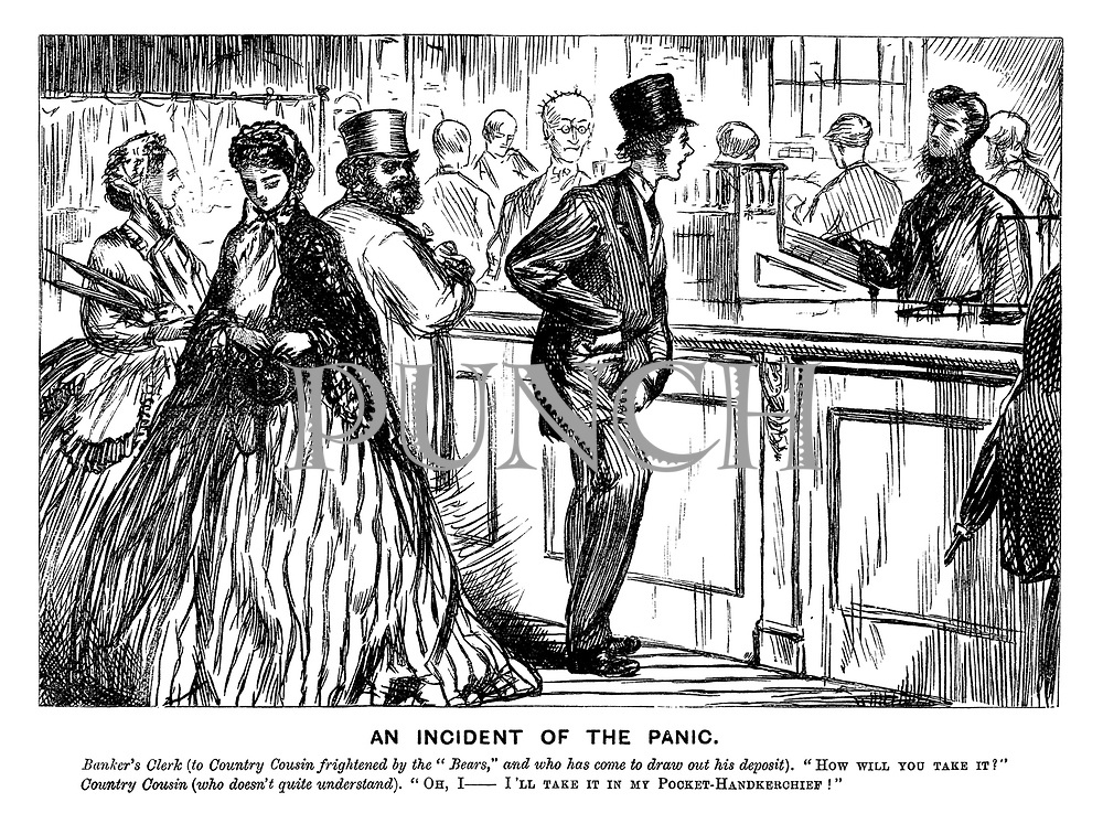 "An Incident of the Panic. Banker's clerk (to country cousin frightened by the ""bears,"" and who has come to draw out his deposit). ""How will you take it?"" Country cousin (who doesn't quite understand). ""Oh, I - I'll take it in my pocket-hankerchief!"""