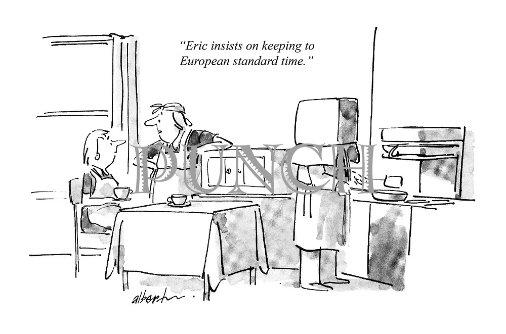 """""""Eric insists on keeping to European standard time."""""""