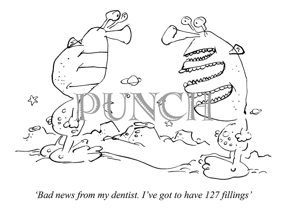 'Bad news from my dentist. I've got to have 127 fillings'