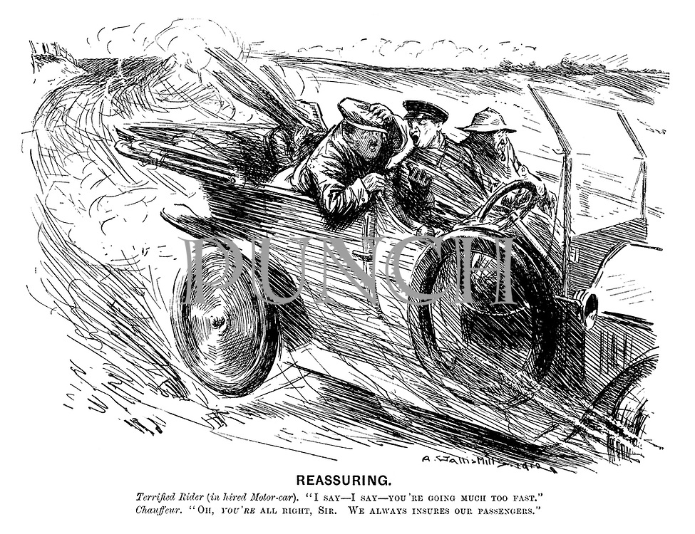 "Reassuring. Terrified rider (in hired motor-car). ""I say — I say — you're going much too fast."" Chauffeur. ""Oh, you're all right, sir. We always insures our passengers."""