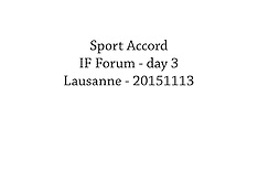 20151113 Sport Accord - IF Forum 2015 - day 3 - all photos