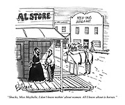 """""""Shucks, Miss Maybelle, I don't know nothin' about women. All I know about is horses."""""""