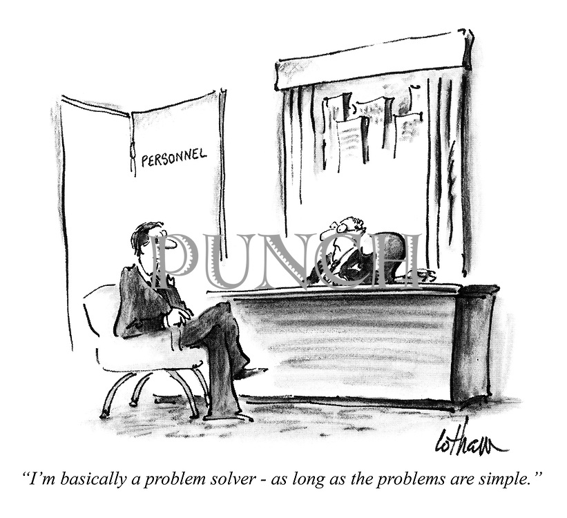 """I'm basically a problem solver - as long as the problems are simple."""