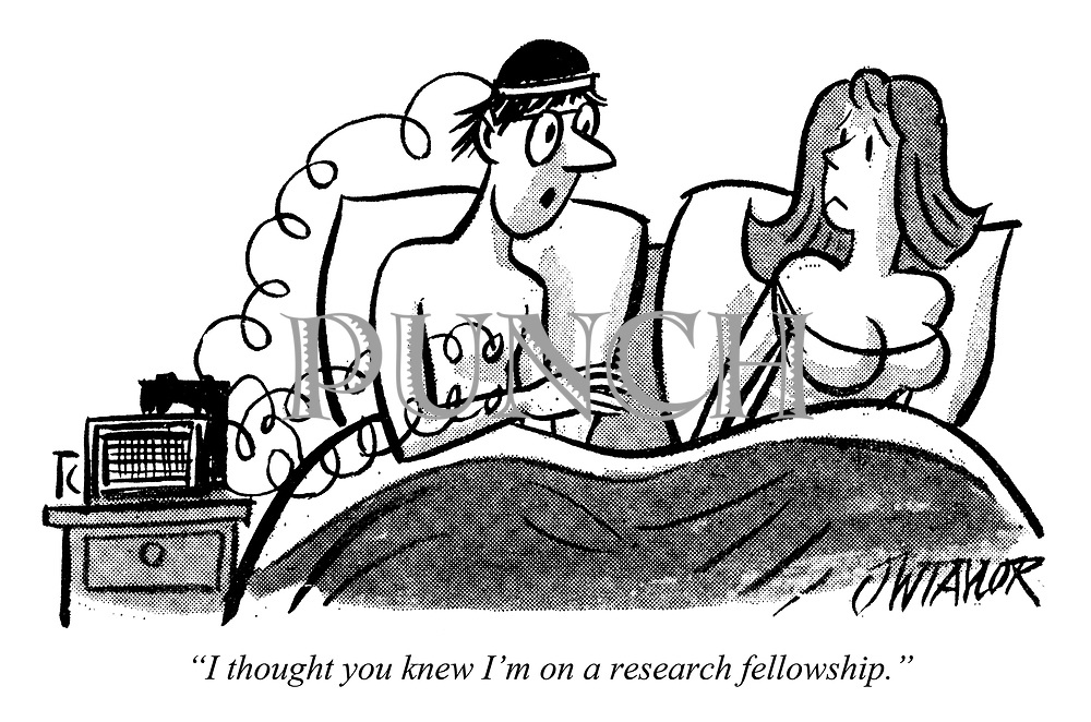 """I thought you knew I'm on a research fellowship."""