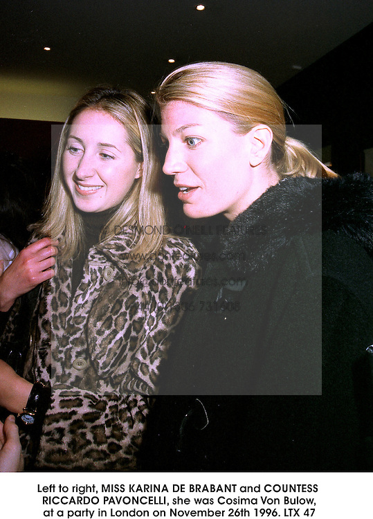 Left to right, MISS KARINA DE BRABANT and COUNTESS RICCARDO PAVONCELLI, she was Cosima Von Bulow, at a party in London on November 26th 1996.LTX 47