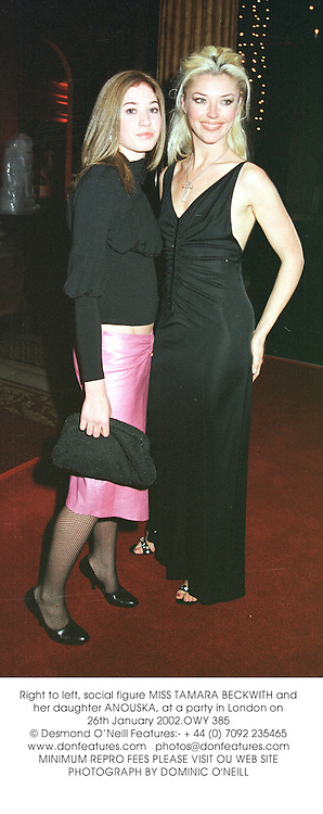 Right, social figure MISS TAMARA BECKWITH and her daughter ANOUSKA, at a party in London on 26th January 2002.	OWY 385