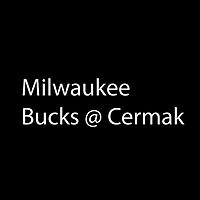 Milwaukee Bucks @ Cermak