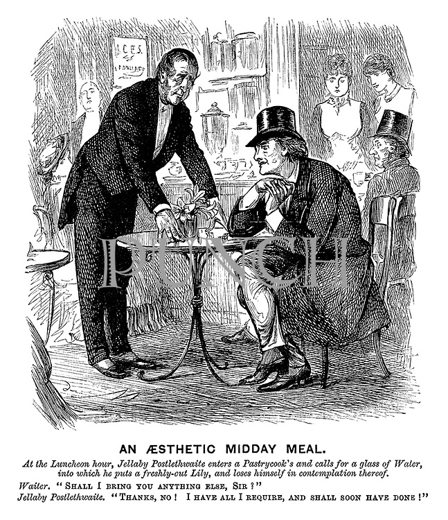 """An Aesthetic Midday Meal. At the luncheon hour, Jellaby Postlethwaite enters a pastrycook's and calls for a glass of water, into which he puts a freshly-cut Lily, and lose himself in contemplation thereof. Waiter. """"Shall I bring you anything else, sir?"""" Jellaby Postlethwaite. """"Thanks, no! I have all I require, and shall soon have done!"""""""