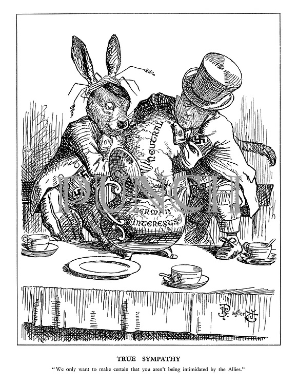 "True Sympathy. ""We only want to make certain that you aren't being intimidated by the Allies."" (Hitler as The March Hare and Ribbentrop as The Mad Hatter forcibly push the 'Neutral' Dormouse into the 'German Interests' teapot)"