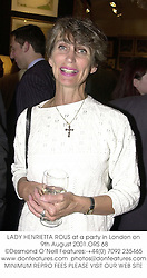 LADY HENRIETTA ROUS at a party in London on 9th August 2001.	ORS 68