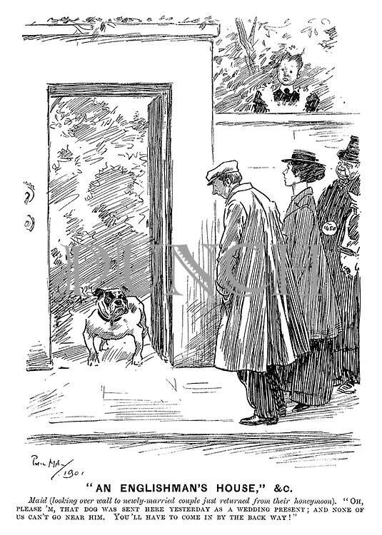 """An Englishman's House,"" &c. Maid (looking over wall to newly-married couple just returned from their honeymoon). ""Oh, please 'm, that dog was sent here yesterday as a wedding present; And none of us can't go near him. You'll have to come in by the back way!"""