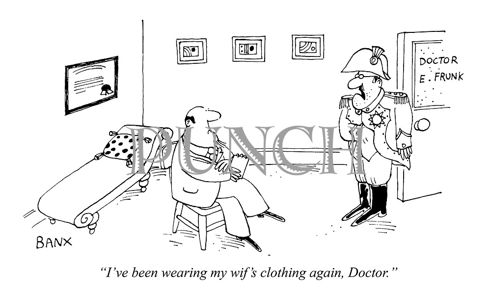 """I've been wearing my wife's clothing again, Doctor."""