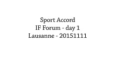 20151111 Sport Accord - IF Forum 2015 - day 1 - all photos