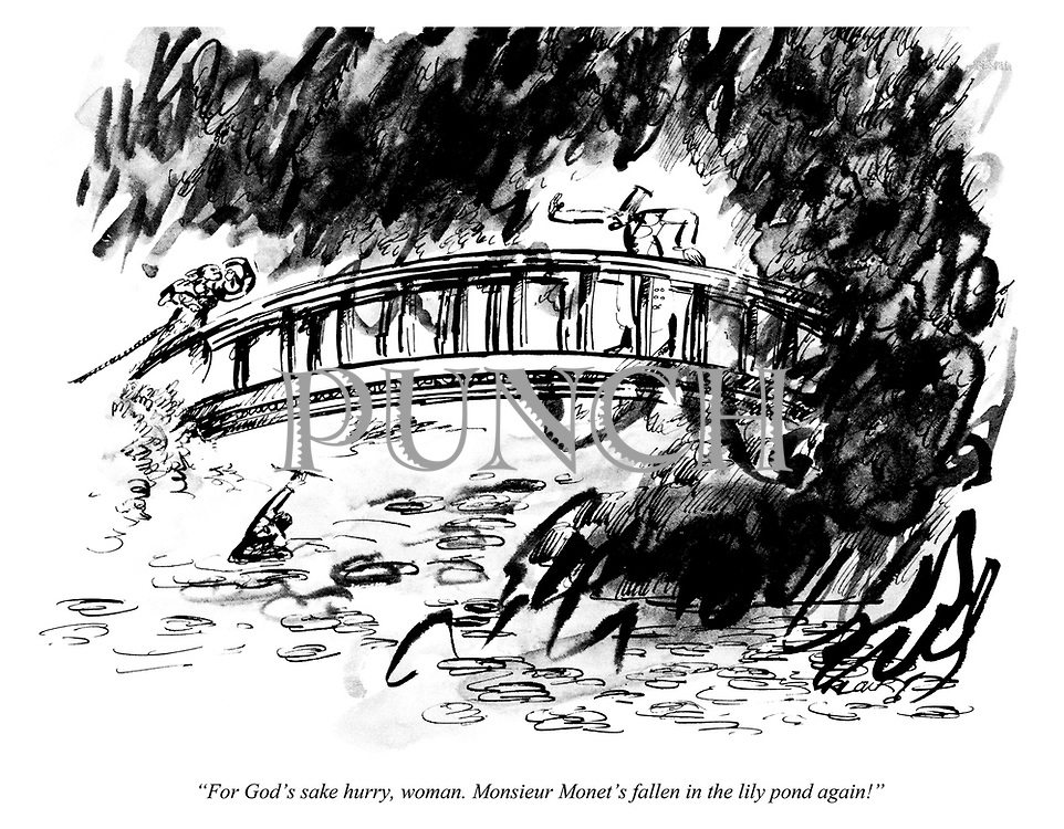 """For God's sake hurry, woman. Monsieur Monet's fallen in the lily pond again!"""