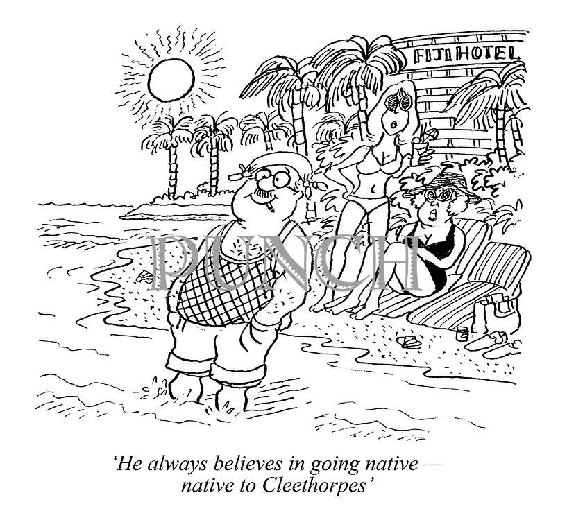 'He always believes in going native — native to Cleethorpes' (a man wears a string vest and handkerchief on his head at the beach while on holiday in Fiji, to the dismay of his wife)
