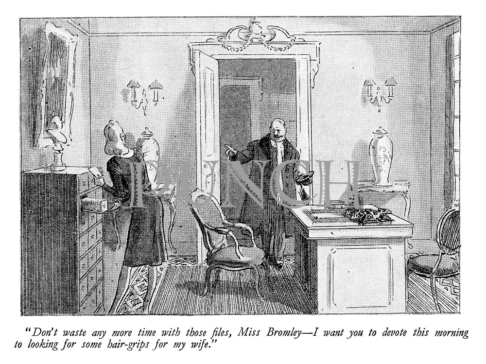 """""""Don't waste any more time with those files, Miss Bromley - I want you to devote this morning to looking for some hair-grips for my wife."""""""