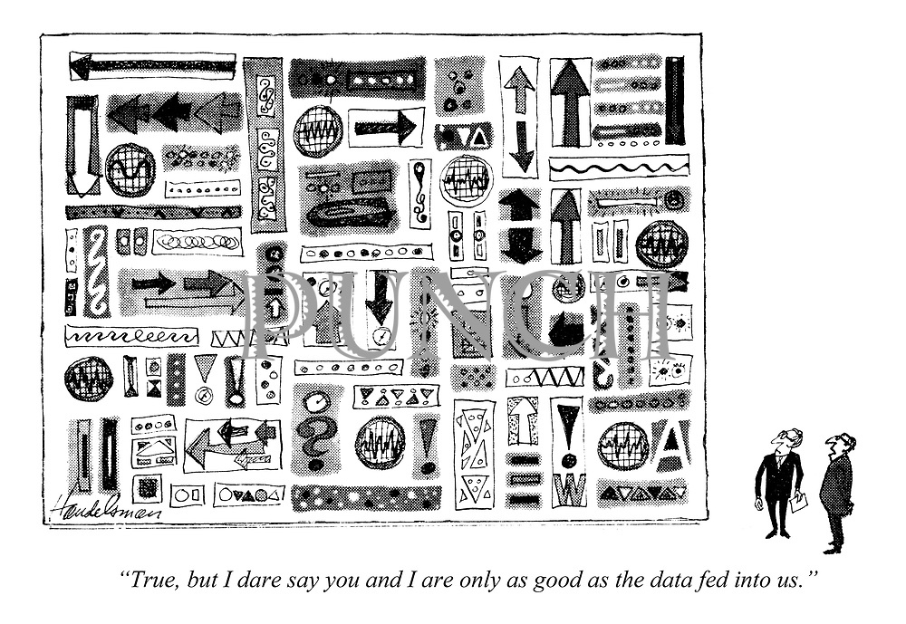 """""""True, but I dare say you and I are only as good as the data fed into us."""""""