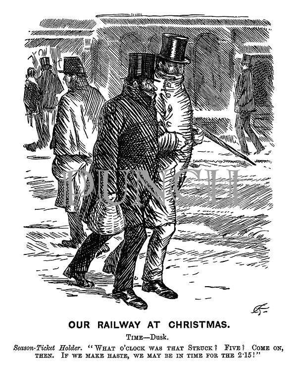 "Our Railway at Christmas. Time - Dusk. Season-ticket holder. ""What o'clock was that struck? Five? Come on, then. If we make haste, we may be in time for the 2:15!"""