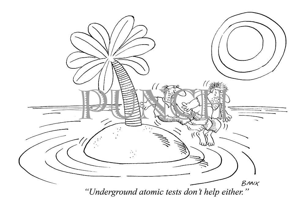 """Underground atomic tests don't help either."""
