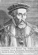 Ferdinand I, Holy Roman Emperor 1503 – 1564. Central European monarch from the House of Habsburg. Archduke of Ruled the Austrian Hapsburg possessions as Archduke of Austria. After the death of his brother-in-law Louis II, Ferdinand ruled as King of Bohemia and Hungary (1526–1564). When Charles voluntarily retired in 1556, Ferdinand became his successor as Holy Roman Emperor. engraving by Martin Rota Kolunic c. 1540-1583