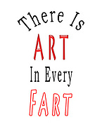 Digitally created image There is ART in every fart