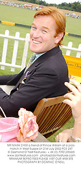 MR MARK DYER a friend of Prince William at a polo match in West Sussex on 21st July 2002.PCE 247